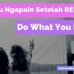 Mau Ngapain Setelah RESIGN? Do What You Love!