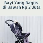 4 Merk Stroller Bayi Yang Bagus di Bawah Rp 2 Juta
