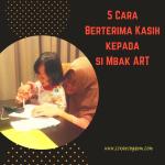 5 Cara Berterima Kasih kepada si Mbak ART