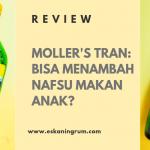 Review Perlengkapan Bayi: Moller's Tran Bisa Menambah Nafsu Makan Anak?