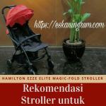 Hamilton EZZE ELITE Magic-fold Stroller: Rekomendasi Stroller untuk Traveling Bareng Baby