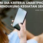 Ini Dia Kriteria Smartphone Yang Mendukung Kegiatan Sehari-hari